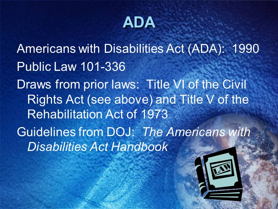 ADA Americans with Disabilities Act (ADA): 1990 Public Law 101-336