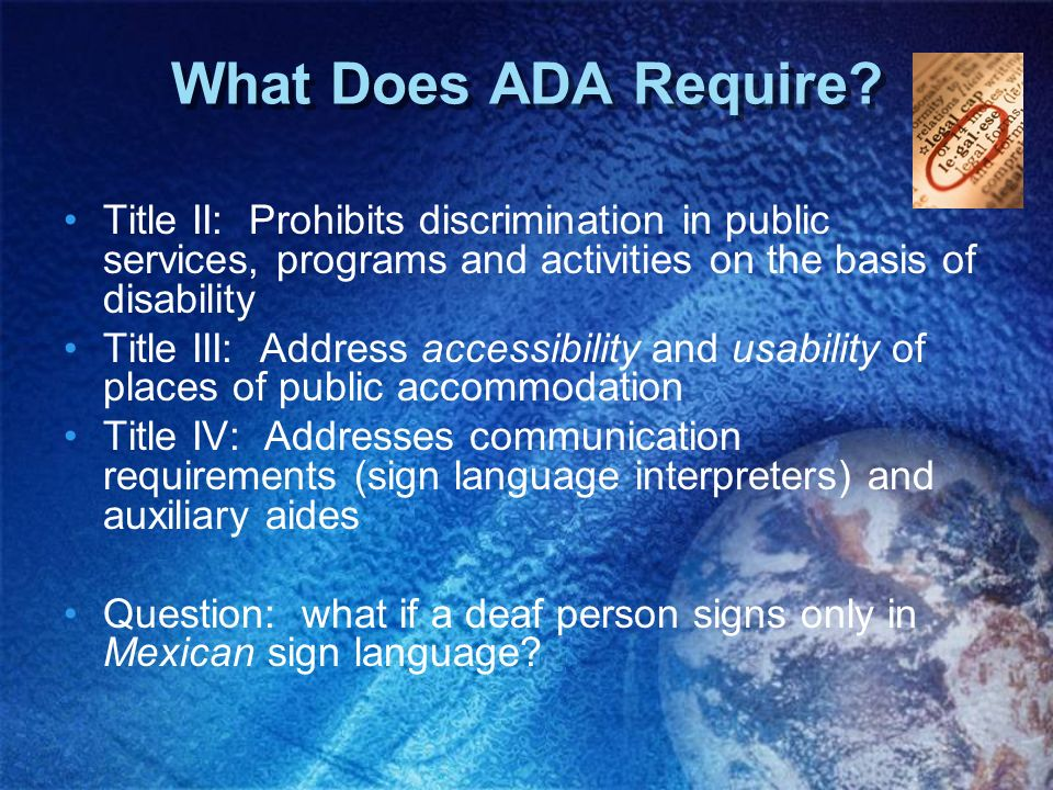 What Does ADA Require Title II: Prohibits discrimination in public services, programs and activities on the basis of disability.