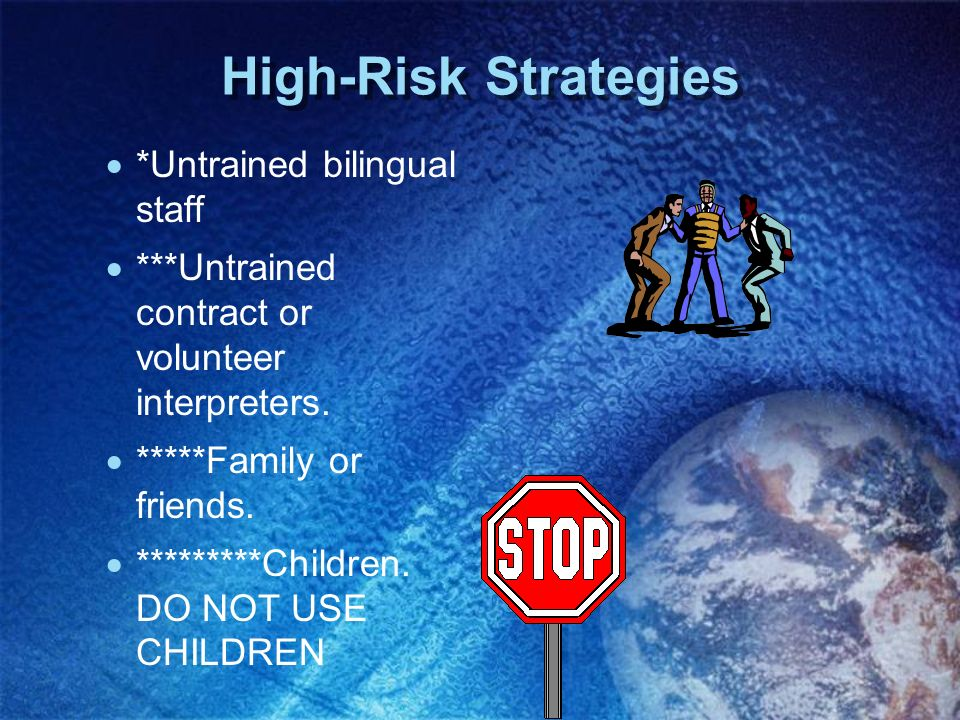 High-Risk Strategies *Untrained bilingual staff