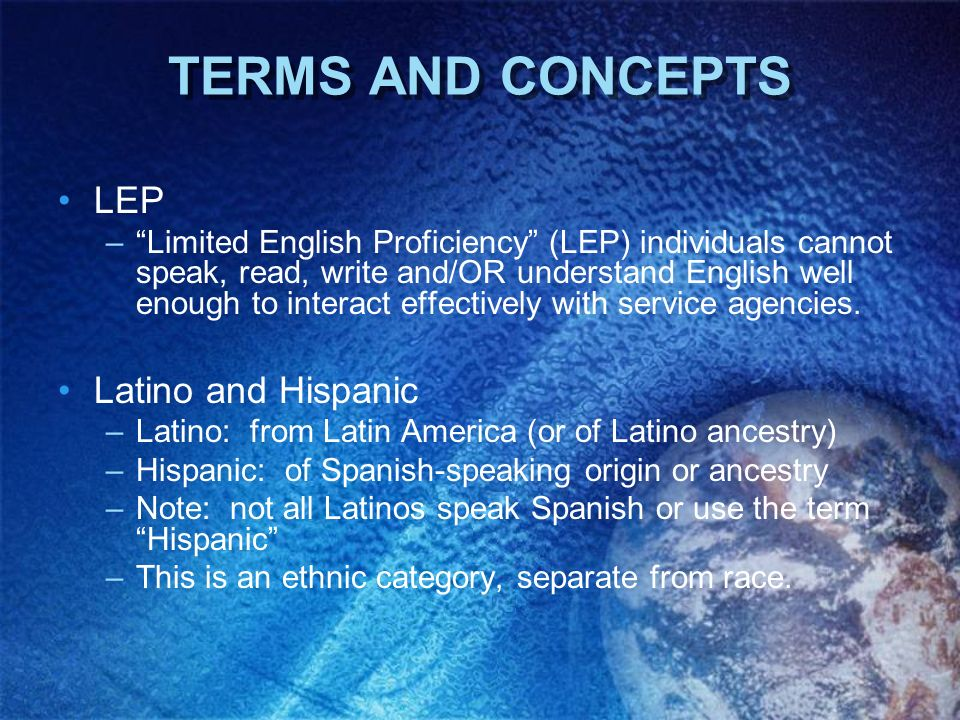 TERMS AND CONCEPTS LEP Latino and Hispanic