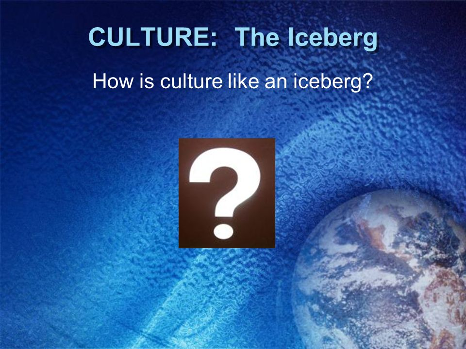 How is culture like an iceberg