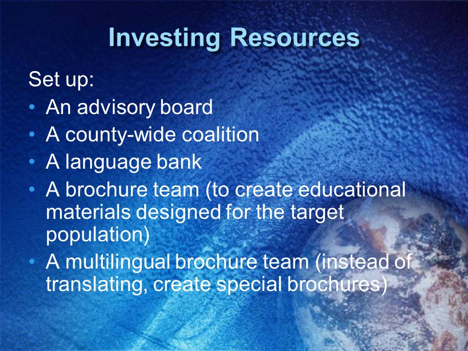 Investing Resources Set up: An advisory board A county-wide coalition