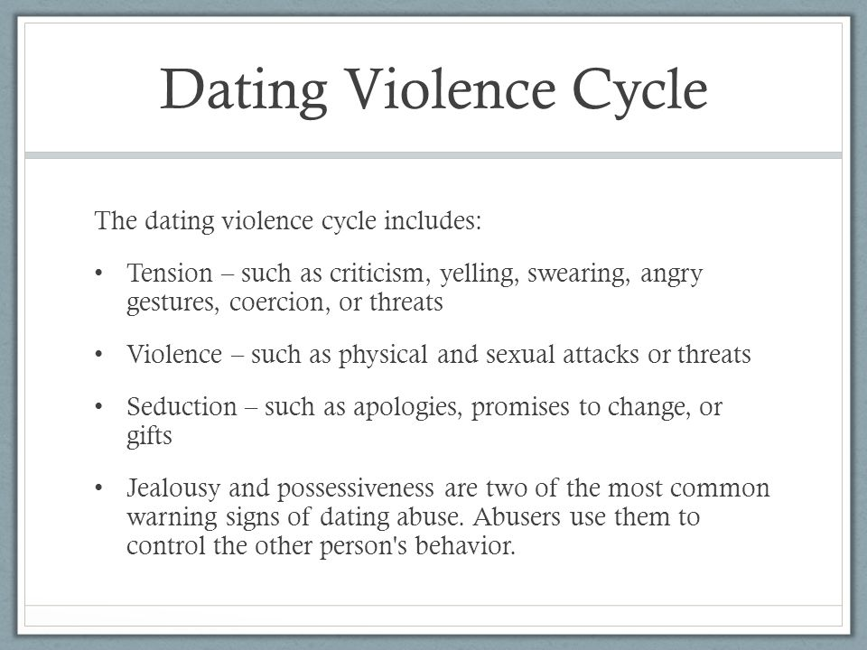 Dating Violence Cycle The dating violence cycle includes: