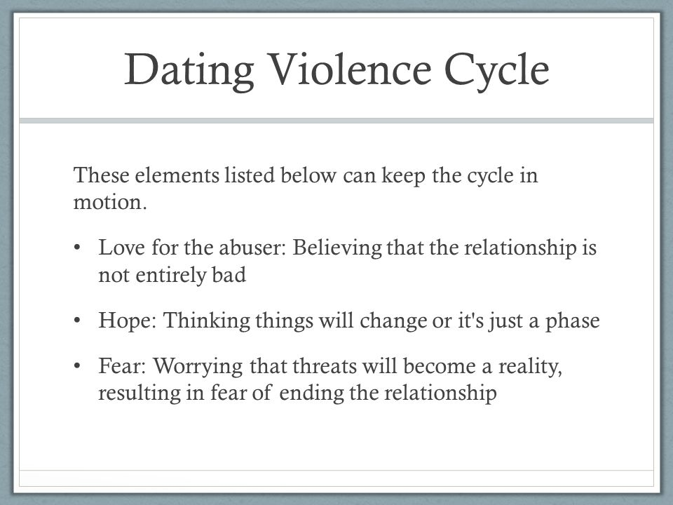 Dating Violence Cycle These elements listed below can keep the cycle in motion.