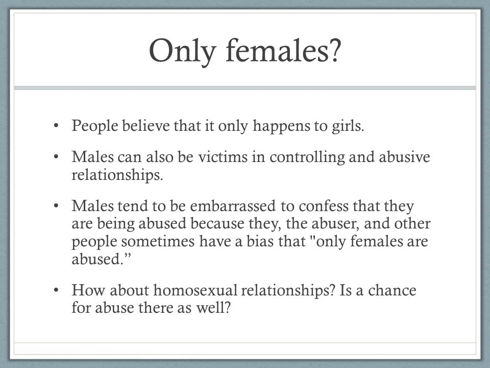 Only females People believe that it only happens to girls.