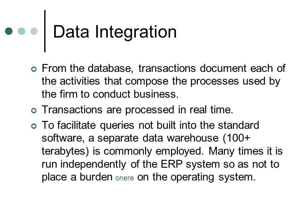 Data Integration From the database, transactions document each of the activities that compose the processes used by the firm to conduct business.