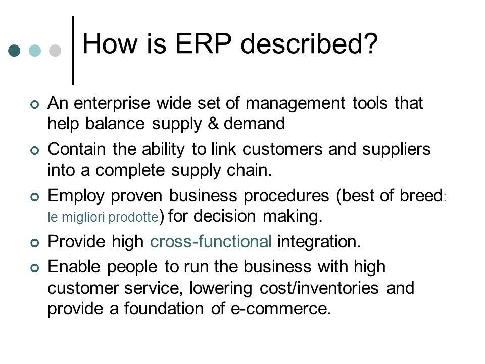 How is ERP described An enterprise wide set of management tools that help balance supply & demand.
