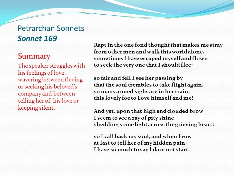 petrarch sonnet 292 The petrarchan sonnet has two main distinguishing features:  here, as an  example of a petrarchan sonnet is poem 292 from petrarch's.
