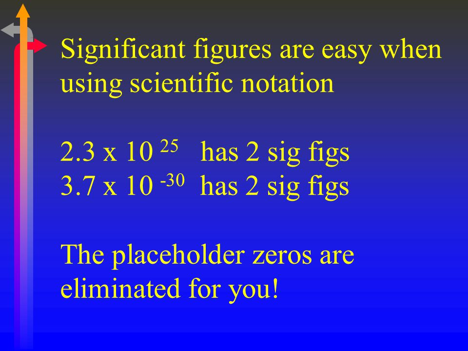 Significant figures are easy when using scientific notation 2