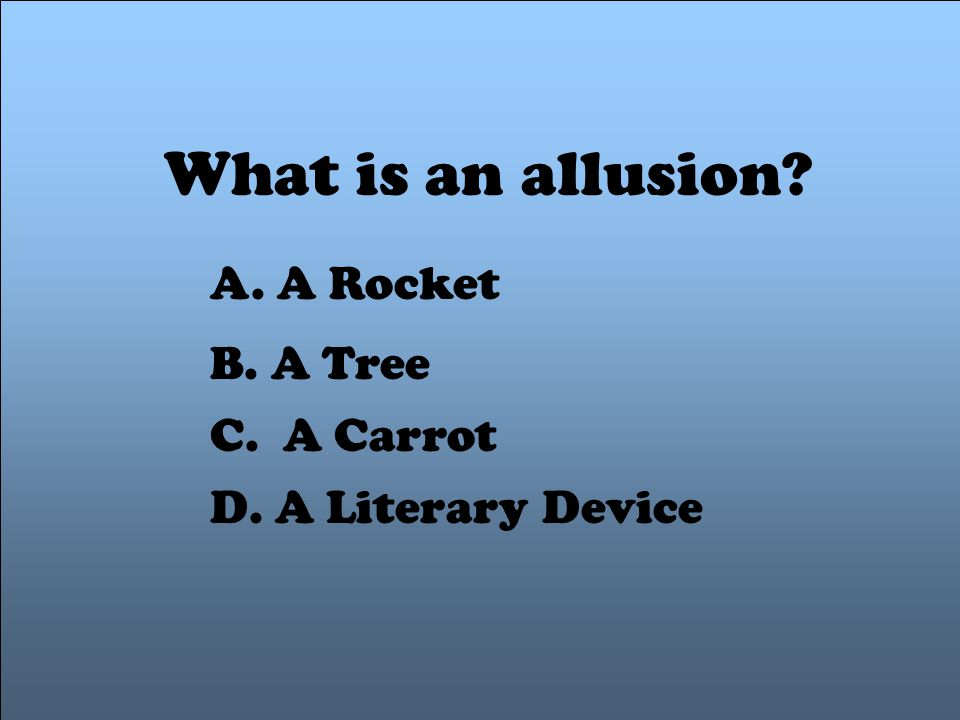 What is an allusion A. A Rocket B. A Tree C. A Carrot