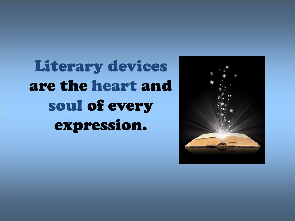 Literary devices are the heart and soul of every expression.