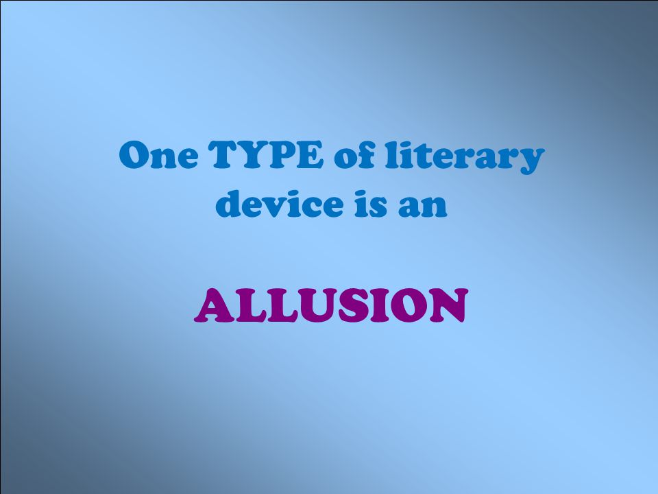 One TYPE of literary device is an