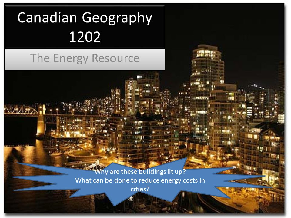 Canadian Geography 1202 The Energy Resource