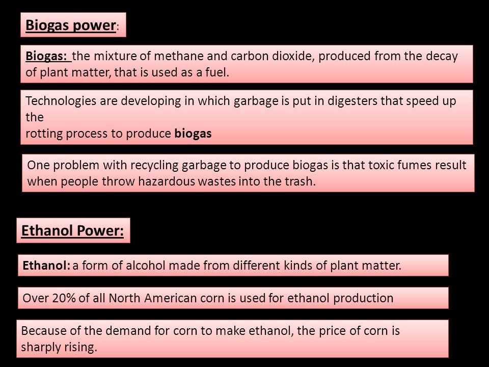 Biogas power: Ethanol Power:
