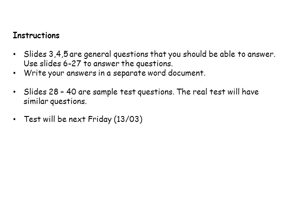 Instructions Slides 3,4,5 are general questions that you should be able to answer. Use slides 6-27 to answer the questions.