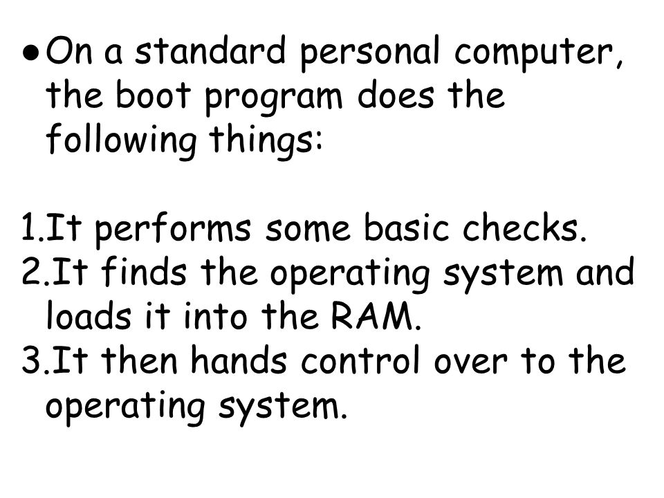 On a standard personal computer, the boot program does the following things: