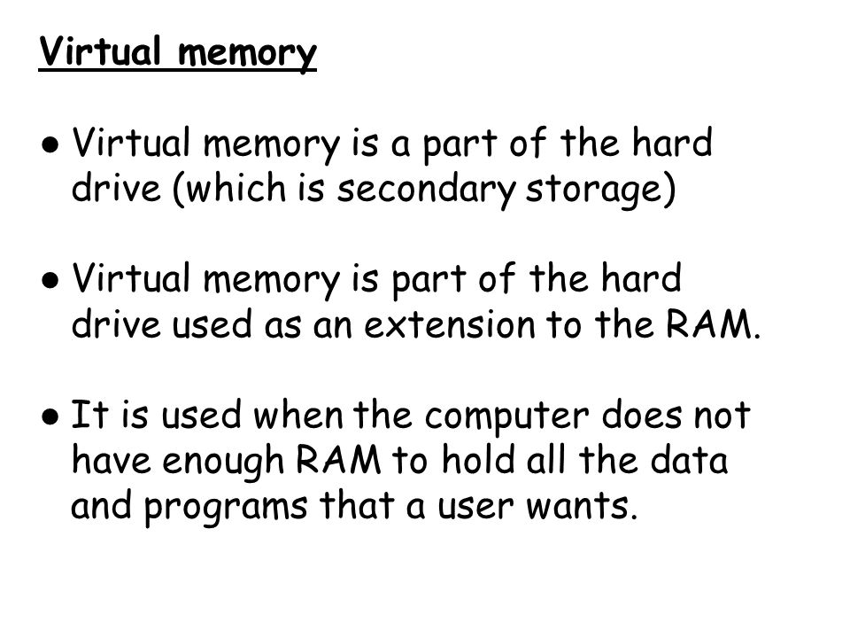 Virtual memory Virtual memory is a part of the hard drive (which is secondary storage)