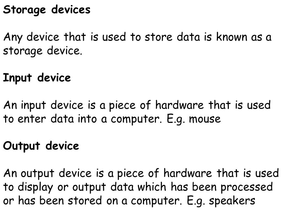 Storage devices Any device that is used to store data is known as a storage device. Input device.