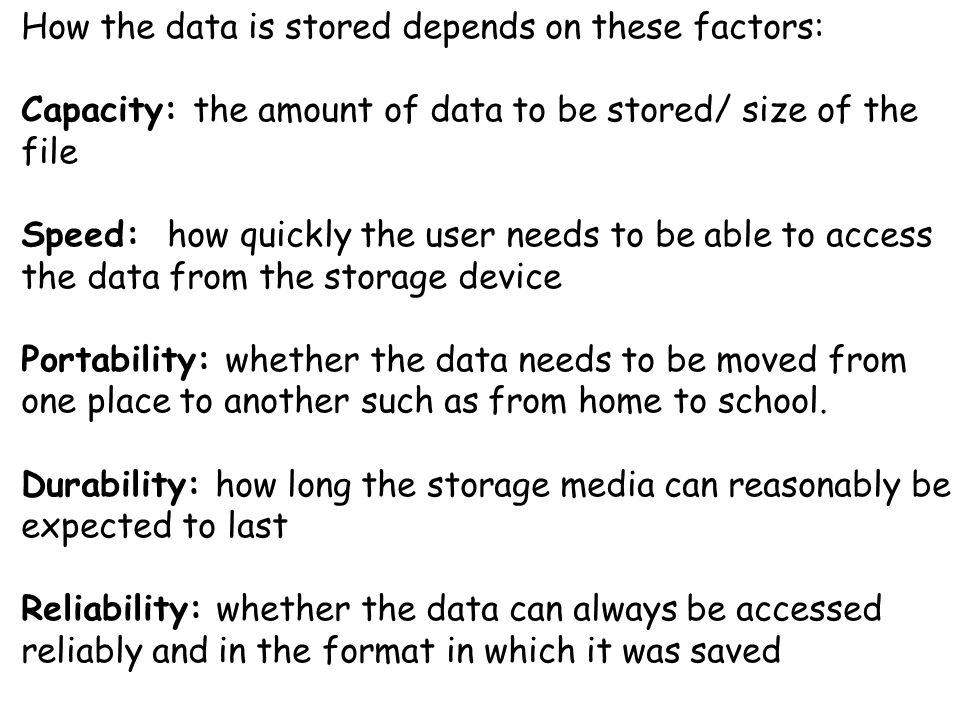 How the data is stored depends on these factors: