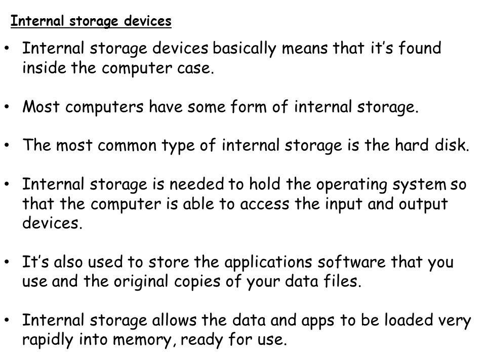 Most computers have some form of internal storage.
