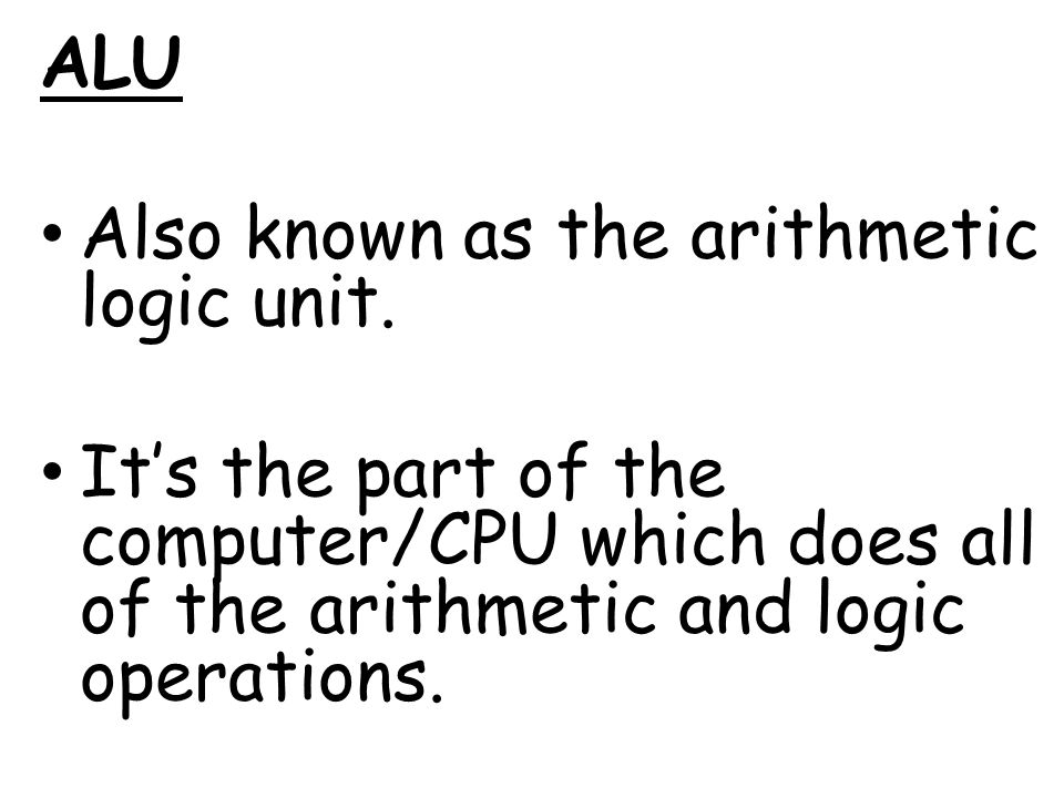 ALU Also known as the arithmetic logic unit.