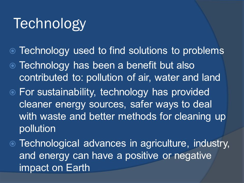 Technology Technology used to find solutions to problems