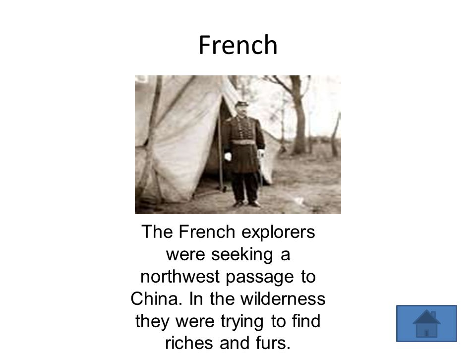 French The French explorers were seeking a northwest passage to China.