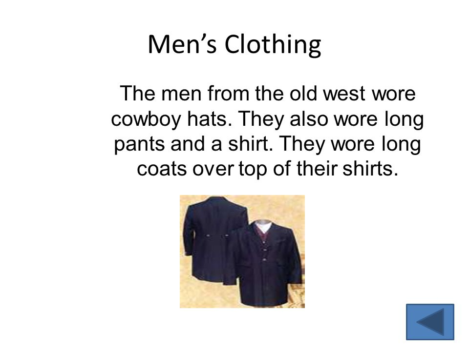 Men's Clothing The men from the old west wore cowboy hats.