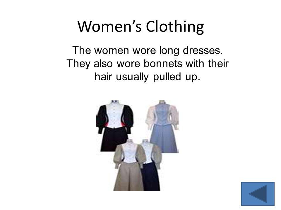 Women's Clothing The women wore long dresses.