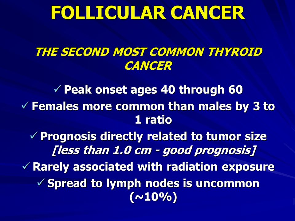 FOLLICULAR CANCER THE SECOND MOST COMMON THYROID CANCER