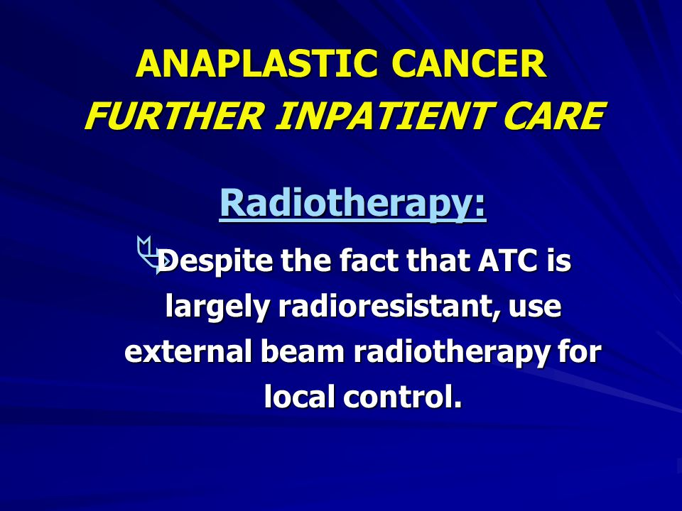 ANAPLASTIC CANCER FURTHER INPATIENT CARE