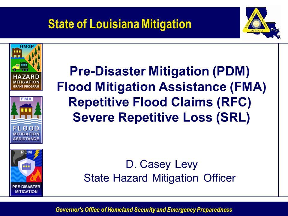 Pre-Disaster Mitigation (PDM) Flood Mitigation Assistance (FMA) Repetitive Flood Claims (RFC) Severe Repetitive Loss (SRL) D.