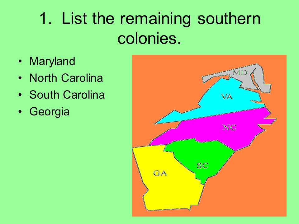 1. List the remaining southern colonies.
