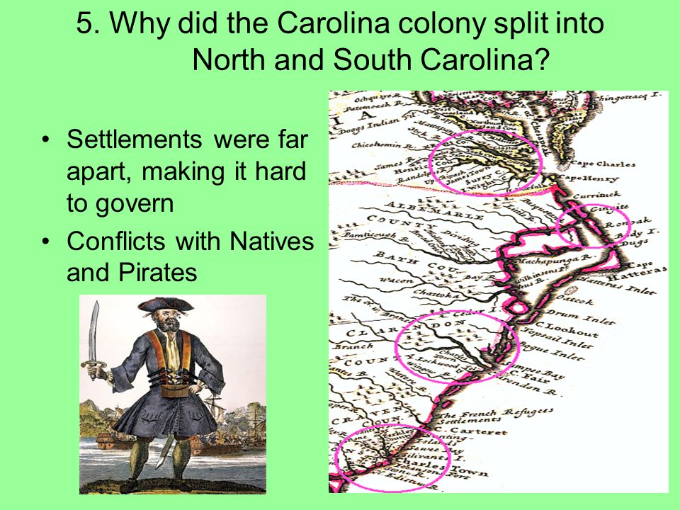 5. Why did the Carolina colony split into North and South Carolina