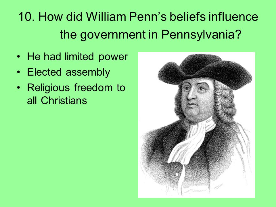 10. How did William Penn's beliefs influence the government in Pennsylvania