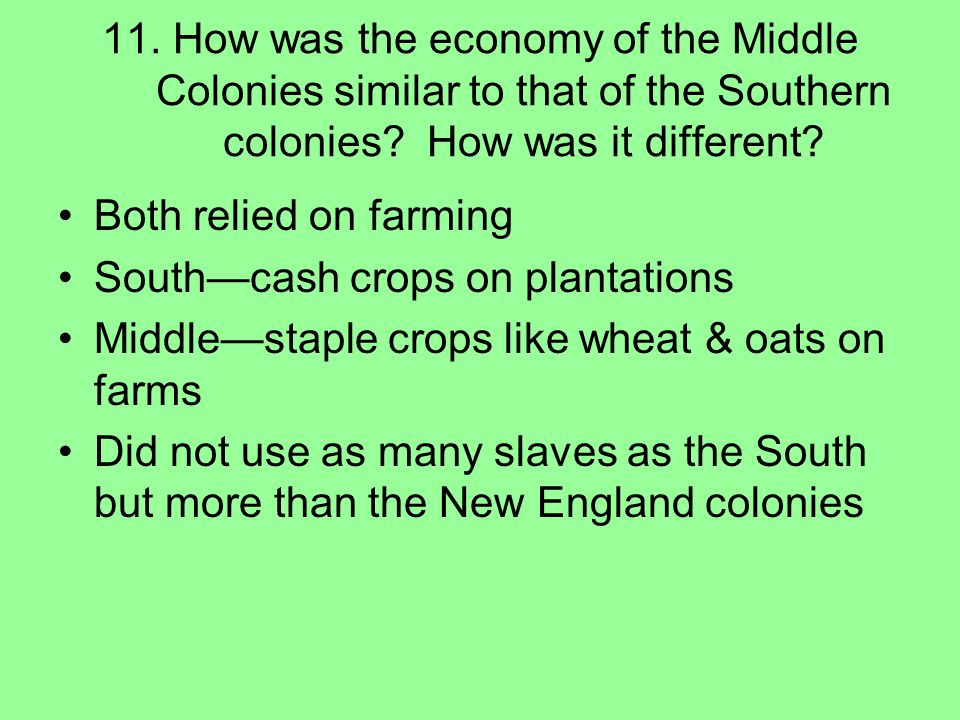 11. How was the economy of the Middle Colonies similar to that of the Southern colonies How was it different