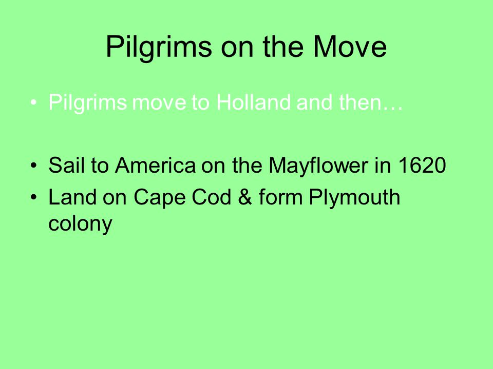 Pilgrims on the Move Pilgrims move to Holland and then…