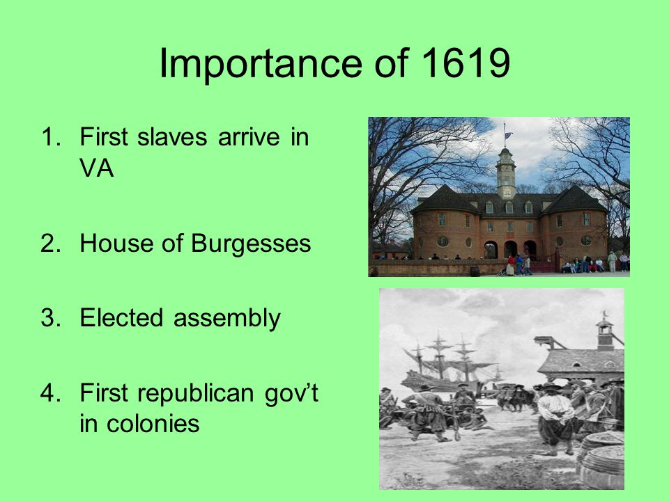 Importance of 1619 First slaves arrive in VA House of Burgesses