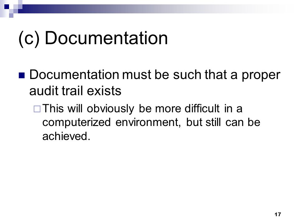 (c) Documentation Documentation must be such that a proper audit trail exists.