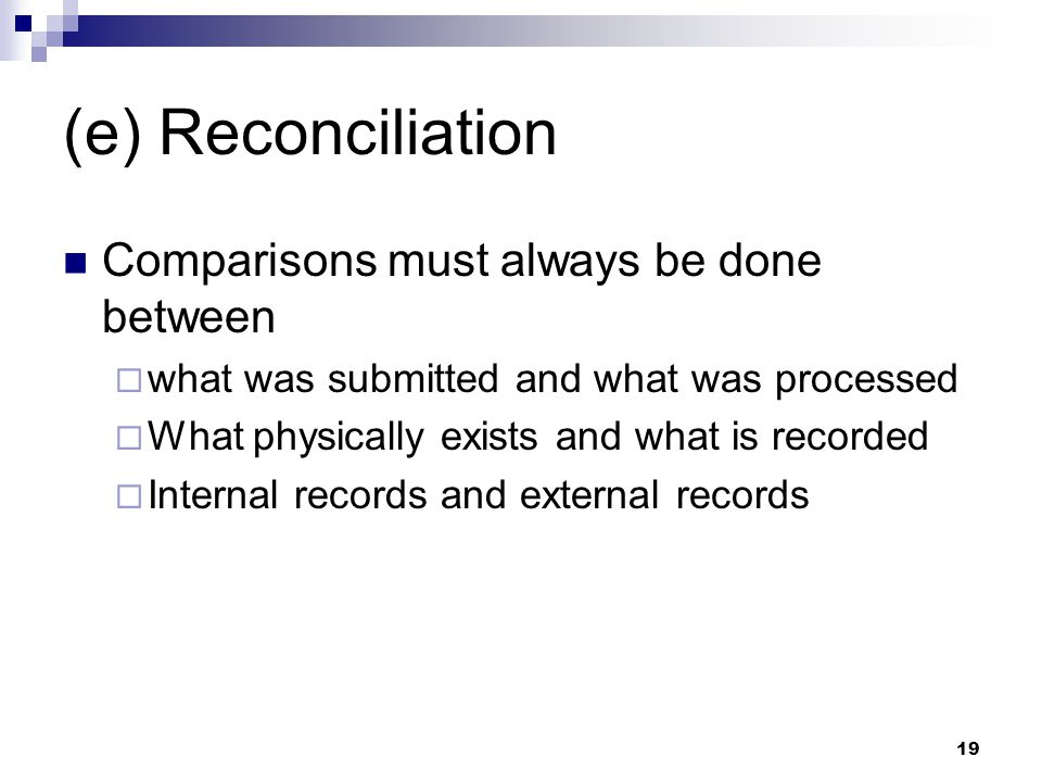 (e) Reconciliation Comparisons must always be done between