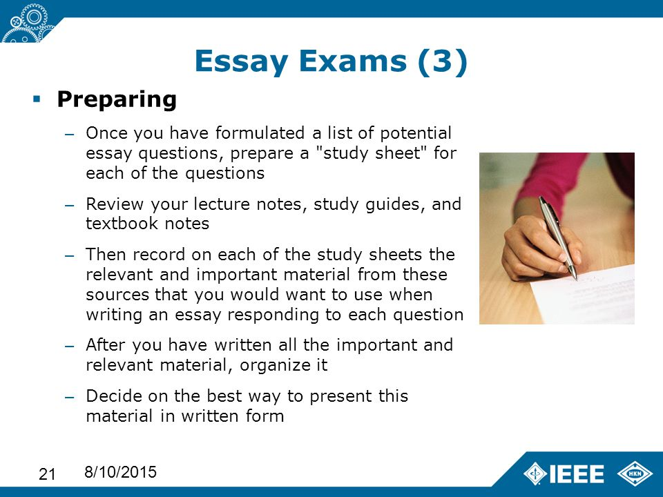 preparing for an exam essay Preparing for exams as a form of assessment, exams: encourage you to read widely so that you are more knowledgeable about your subject as a whole.