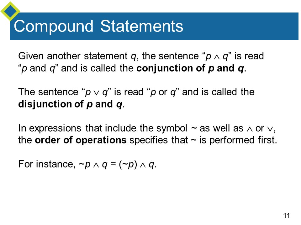 Compound Statements Given another statement q, the sentence p  q is read p and q and is called the conjunction of p and q.