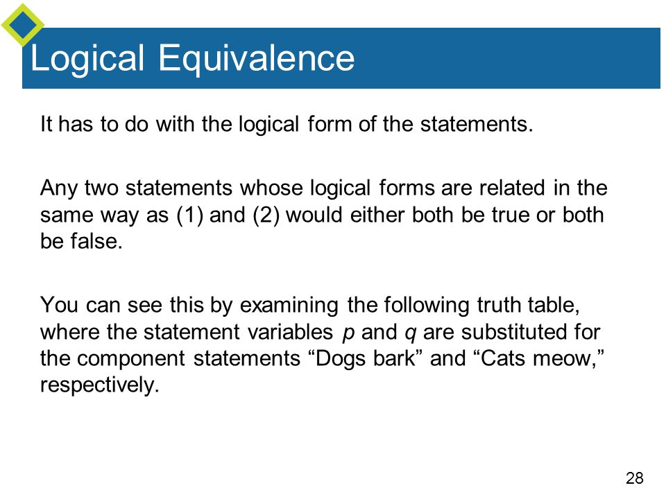 Logical Equivalence It has to do with the logical form of the statements.