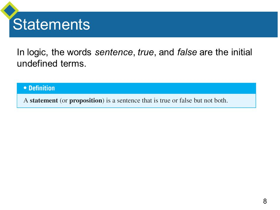 Statements In logic, the words sentence, true, and false are the initial undefined terms.