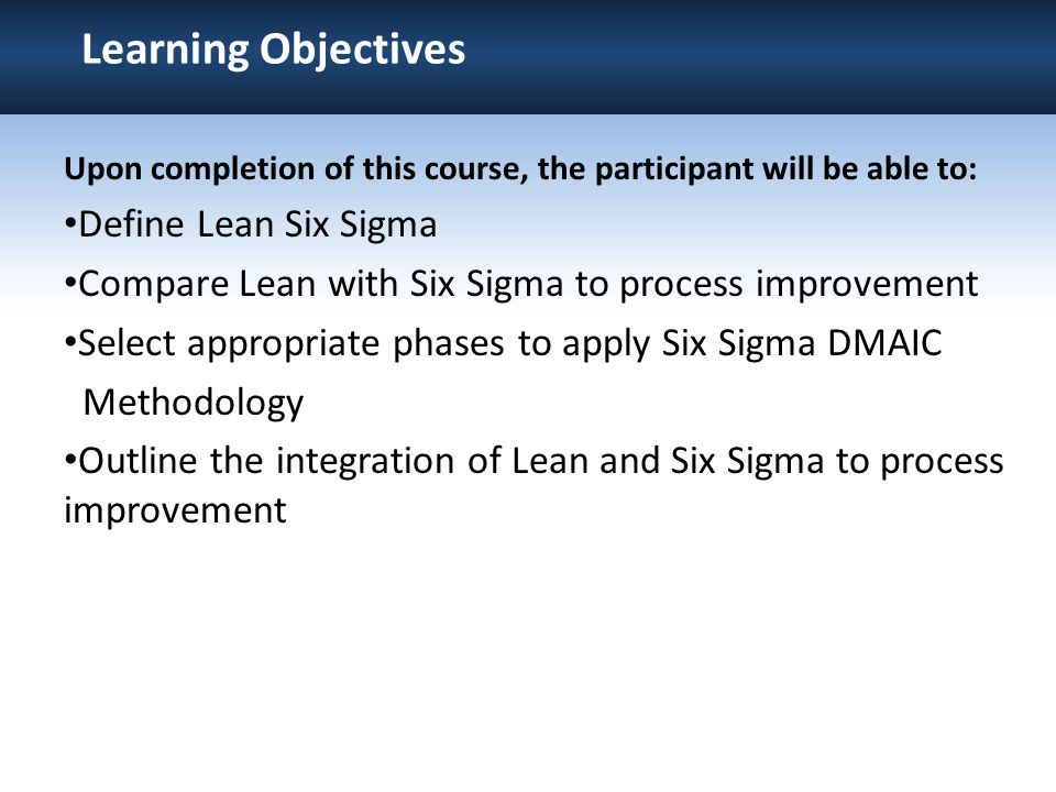 Learning Objectives Define Lean Six Sigma