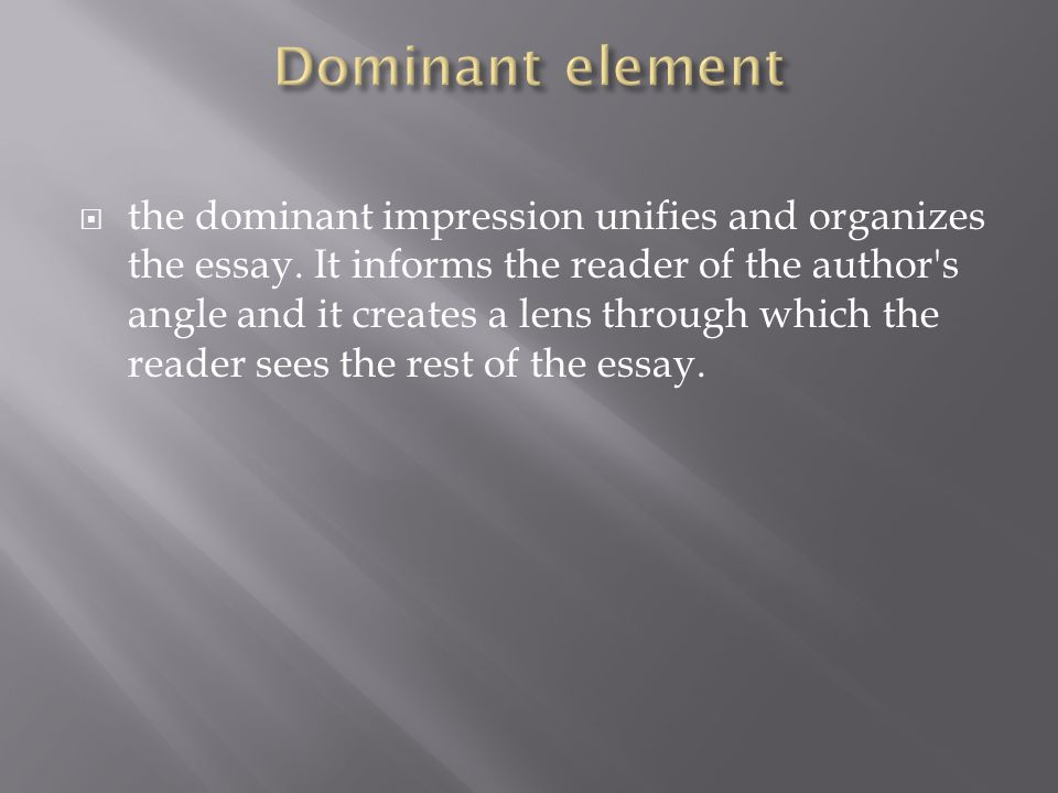 dominant impression of a person essay Good descriptive writing can make it helps to form a dominant impression of a person for practice in re-creating the sentences in mary's essay.