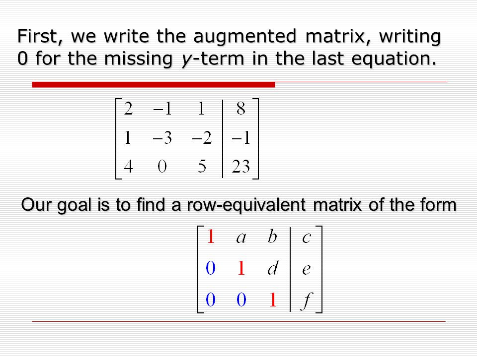 First, we write the augmented matrix, writing 0 for the missing y-term in the last equation.