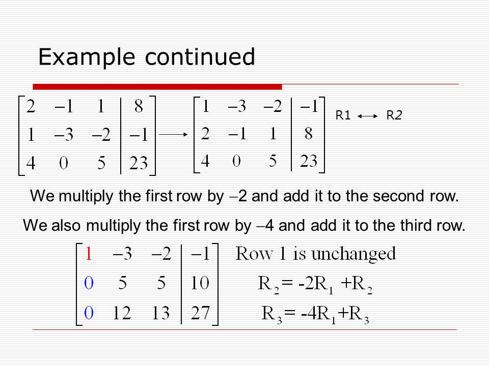 Example continued R1 R2. We multiply the first row by 2 and add it to the second row.