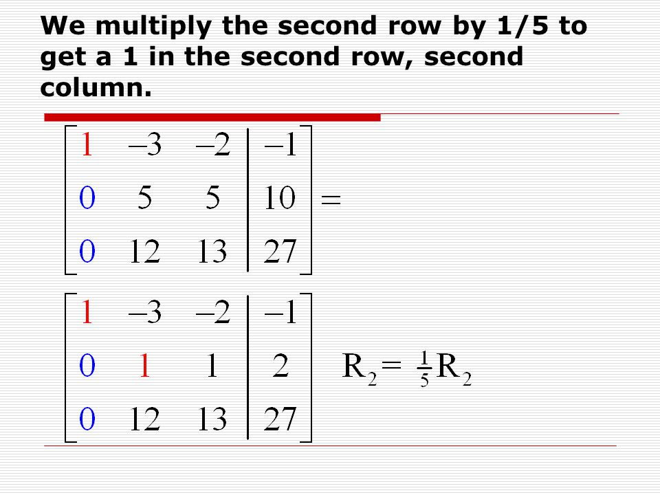 We multiply the second row by 1/5 to get a 1 in the second row, second column.