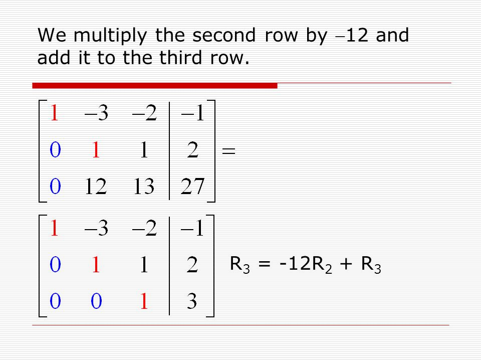 We multiply the second row by 12 and add it to the third row.